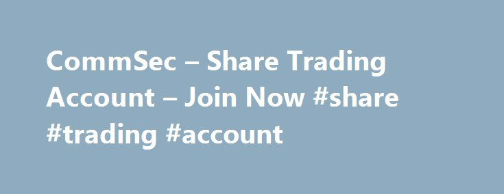 CommSec – Share Trading Account – Join Now #share #trading #account http://south-africa.remmont.com/commsec-share-trading-account-join-now-share-trading-account/  # Share Trading Important: The shares you wish to transfer (whether held with another broker or the share registry) must have identical registration details (both name and address) to your CommSec Share Trading Account. If registration details differ by even one character, you will need to change these details before completing the…