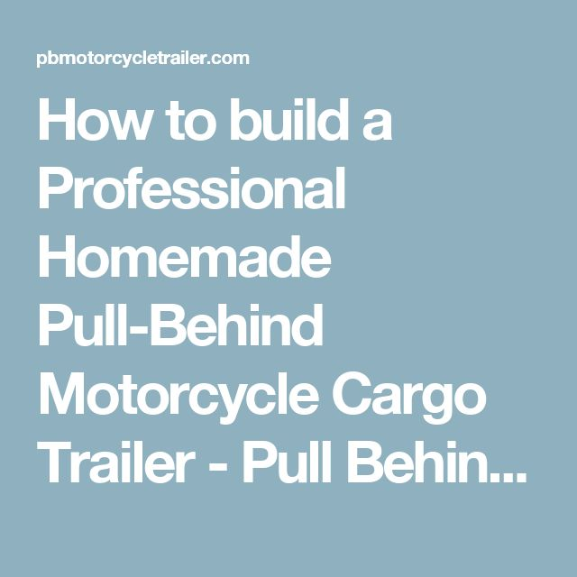 How to build a Professional Homemade Pull-Behind Motorcycle Cargo Trailer - Pull Behind Motorcycle Trailers