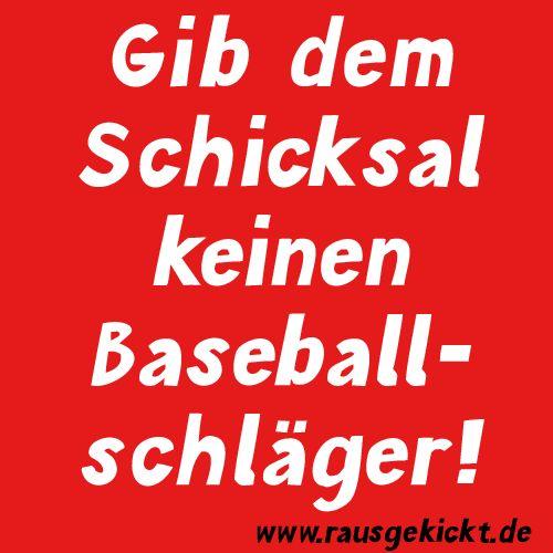 Gib dem Schicksal keinen Baseballschläger!