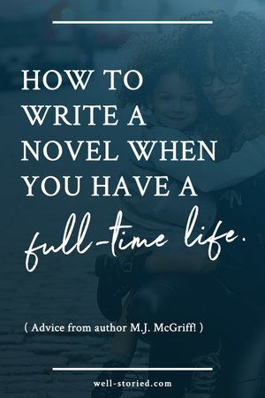 How to Write a Novel When You Have a Full-Time Life (with author M.J. McGriff)