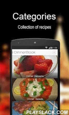 Dinner Recipe Book - FREE  Android App - playslack.com , Dinner Recipe Book (a FREE dinner cook book app) will guide you through your cooking quests with many dinner recipe ideas and such ease that your cooking skills will be no less than that of a professional chef! In this application, we have all the easy dinner recipes including dinner party desserts recipes, dinner party salads recipes, dinner party side dishes recipes, dinner party soups recipes, dinner party holiday/event recipes…