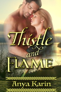 Thistle and Flame by Anya Karin - A well told historical romance set in Scotland.