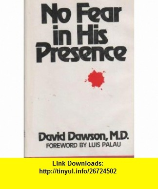 No fear in His presence (9780830707539) David Dawson, Luis Palau , ISBN-10: 0830707530  , ISBN-13: 978-0830707539 ,  , tutorials , pdf , ebook , torrent , downloads , rapidshare , filesonic , hotfile , megaupload , fileserve