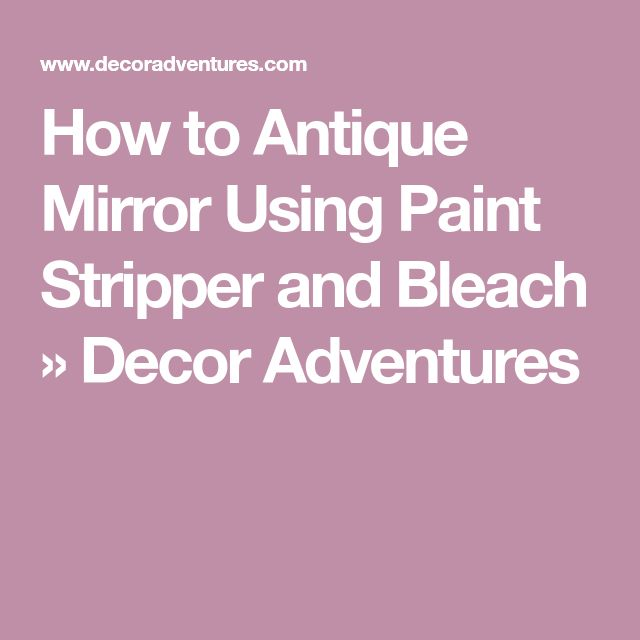 How to Antique Mirror Using Paint Stripper and Bleach » Decor Adventures