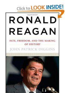 Ronald Reagan: Fate, Freedom, and the Making of History by John Patrick Diggins. $27.95. Publication: February 6, 2007. Publisher: W. W. Norton  Company; First edition (February 6, 2007). 528 pages