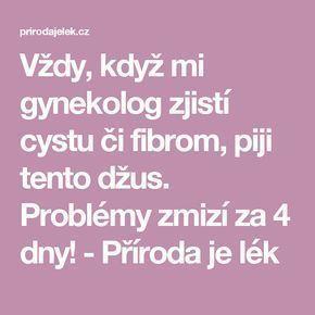 Vždy, když mi gynekolog zjistí cystu či fibrom, piji tento džus. Problémy zmizí za 4 dny! - Příroda je lék