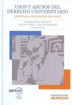 Usos y abusos del derecho universitario : homenaje a Juan Manuel del Valle / coordinadores, Ana Caro ...[et al.] 1ª ed. Thomson Reuters Aranzadi, 2016