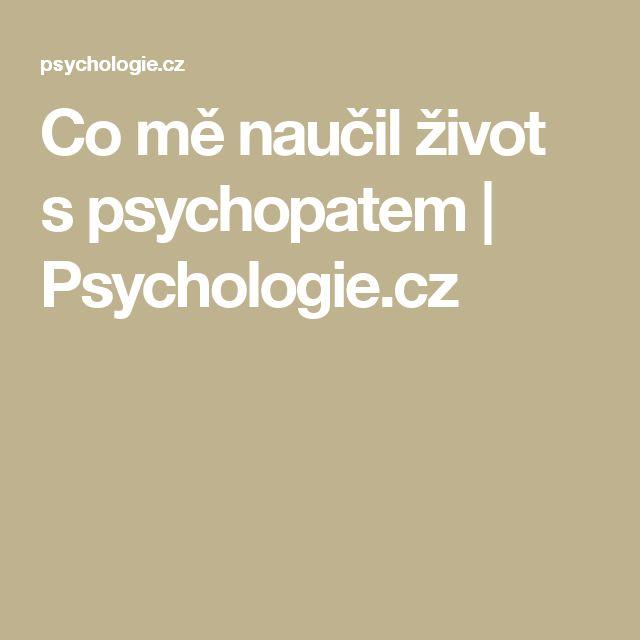 Co mě naučil život spsychopatem | Psychologie.cz