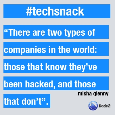 """There are two types of companies in the world: those that know they've been hacked, and those that don't"". #techsnack"