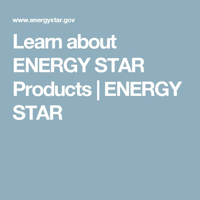 Learn about ENERGY STAR Products | ENERGY STAR