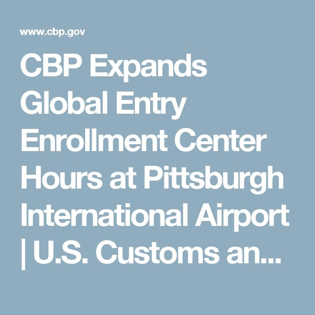 CBP Expands Global Entry Enrollment Center Hours at Pittsburgh International Airport | U.S. Customs and Border Protection