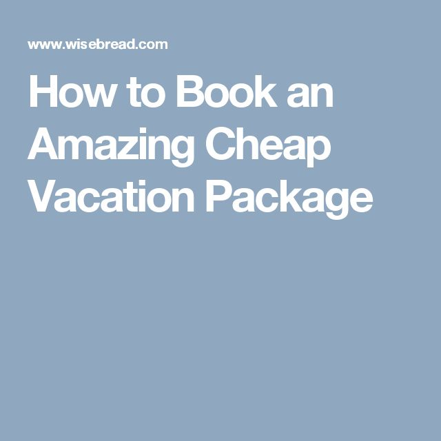 How to Book an Amazing Cheap Vacation Package