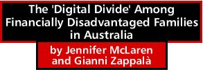 The 'Digital Divide' Among Financially Disadvantaged Families in Australia by Jennifer McLaren and Gianni