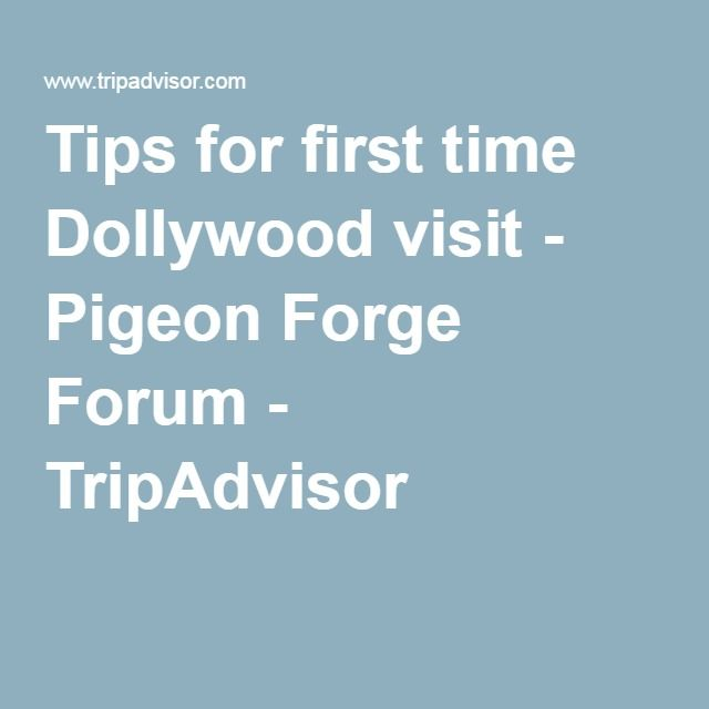 Tips for first time Dollywood visit - Pigeon Forge Forum - TripAdvisor