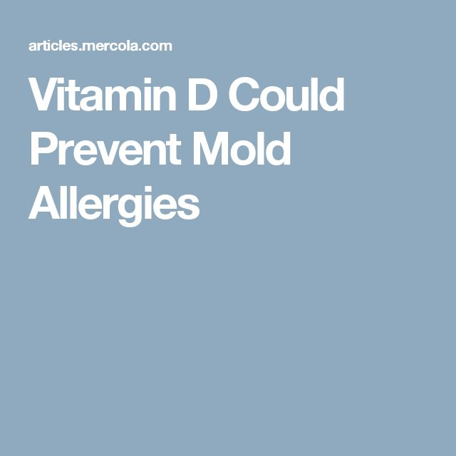 Vitamin D Could Prevent Mold Allergies                                                                                                                                                                                 More