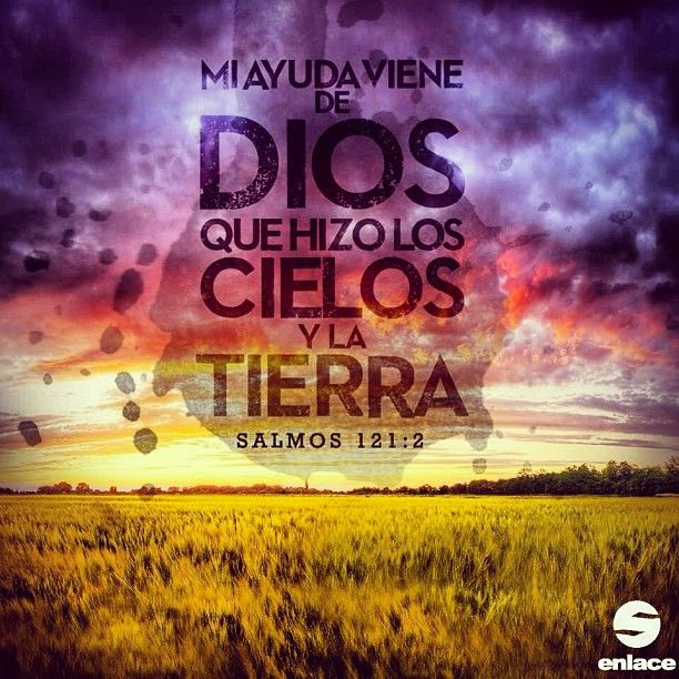 Mi ayuda viene de Dios que hizo los cielos y la tierra - Salmos 121:2  My Help comes from God who made the heavens and the earth. - Psalms 121:2