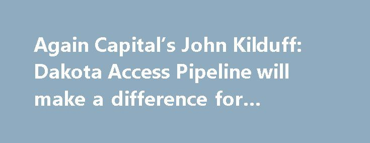 Again Capital's John Kilduff: Dakota Access Pipeline will make a difference for consumers http://betiforexcom.livejournal.com/26115470.html  As President Trump pushes for domestic energy solutions and natural gas exports, John Kilduff, Again Capital partner, discusses the outlook for energy prices.The post Again Capital's John Kilduff: Dakota Access Pipeline will make a difference for consumers appeared first on NASDAQ.The post Again Capital's John Kilduff: Dakota Access Pipeline will make a…