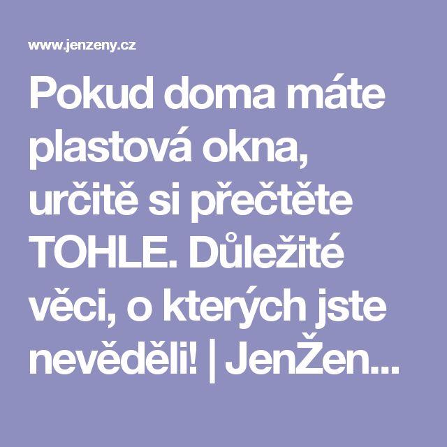 Pokud doma máte plastová okna, určitě si přečtěte TOHLE. Důležité věci, o kterých jste nevěděli! | JenŽeny.cz