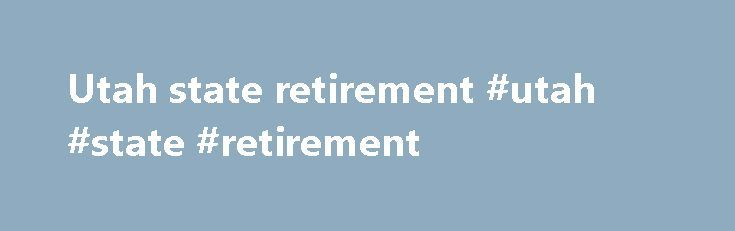 Utah state retirement #utah #state #retirement http://south-dakota.nef2.com/utah-state-retirement-utah-state-retirement/  # Utah Income Taxes Offices, Mailing Addresses, and Contact Information Office Hours Monday through Friday, 8:00 a.m. to 5:00 p.m. Closed Saturdays, Sundays and legal holidays.Many services are available online at taxexpress.utah.gov . Telephone Assistance 801-297-2200, option 0 (Salt Lake local calling area) 800-662-4335, option 0 (toll free outside Salt Lake area) TDD…