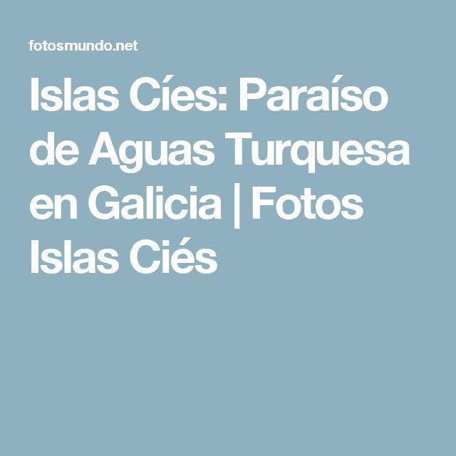 Islas Cíes: Paraíso de Aguas Turquesa en Galicia   Fotos Islas Ciés