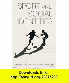 Sport and Social Identities (9780230535282) John Harris, Andrew Parker , ISBN-10: 0230535283  , ISBN-13: 978-0230535282 ,  , tutorials , pdf , ebook , torrent , downloads , rapidshare , filesonic , hotfile , megaupload , fileserve