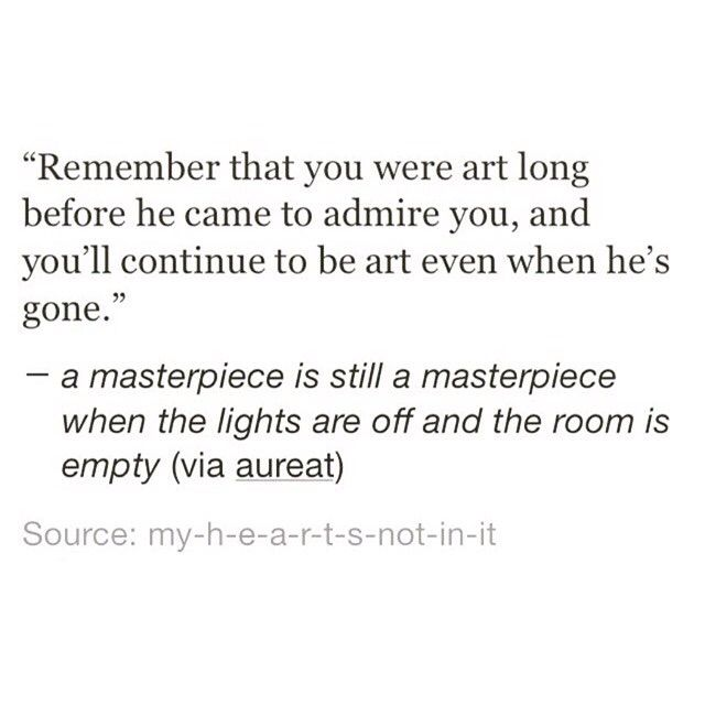Remember that you were art long before he came to admire you, and you'll continue to be art when he's gone.