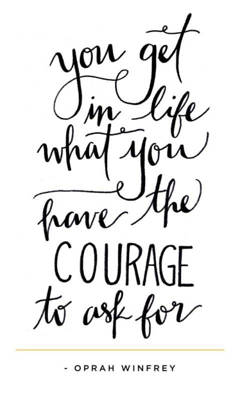Have the courage to ask for it.