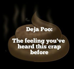 Deja Poop. The feeling you've heard this crap before. Want more meme madness. Head on over to my blog for Snarky Meme Sunday.