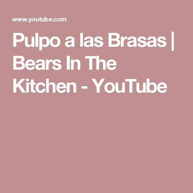 Pulpo a las Brasas | Bears In The Kitchen - YouTube