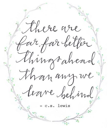 """""""there are far far better things ahead than any we leave behind"""" -c.s. lewis #quotes #inspiration: Better Things, Inspiration, Favorite Quote, Quotes, Cslewis, Lewis Quote, Cs Lewis, C S Lewis, Things Ahead"""