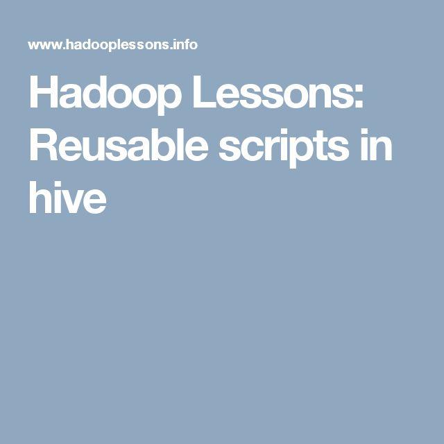 Hadoop Lessons: Reusable scripts in hive