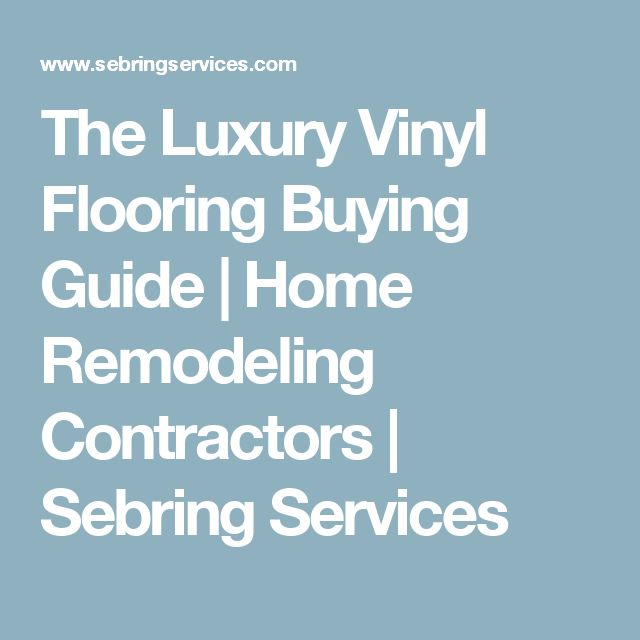 The Luxury Vinyl Flooring Buying Guide | Home Remodeling Contractors | Sebring Services