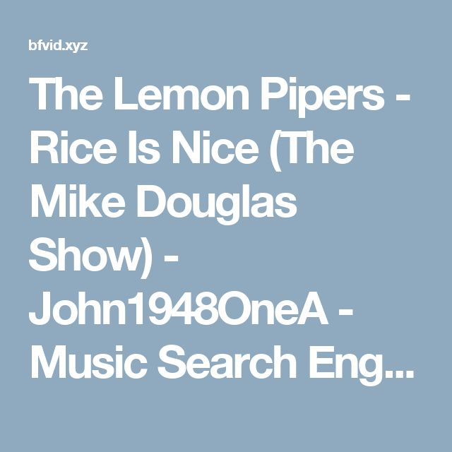 The Lemon Pipers - Rice Is Nice (The Mike Douglas Show) - John1948OneA - Music Search Engine - Free Download Video & MP3 - bfvid.xyz
