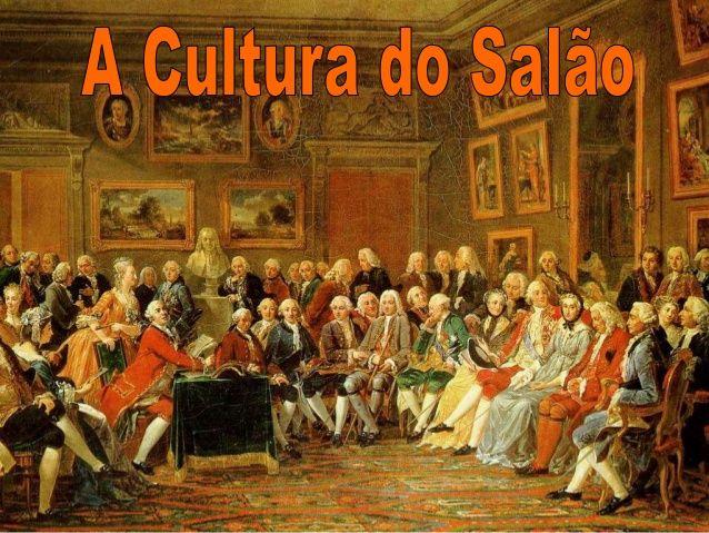 A Cultura do Salão  Século XVIII  Ascensão da  burguesia  Revolução  Industrial  Iluminismo  Crescimento  demográfico  Crí...