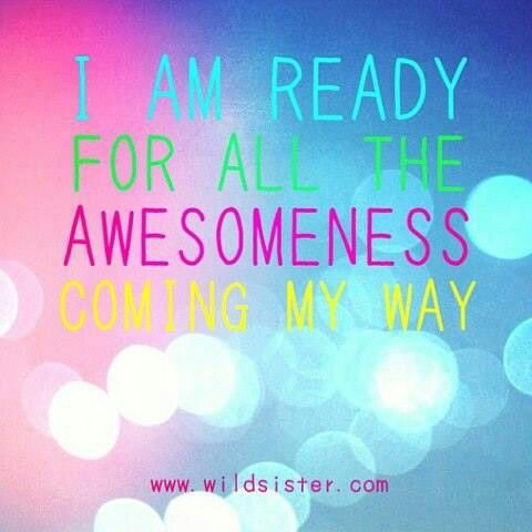 I am ready for all the awesomeness coming my way. www.wildsister.com #lawofattraction #affirmation http://www.lawofattractionhelp4u.com/