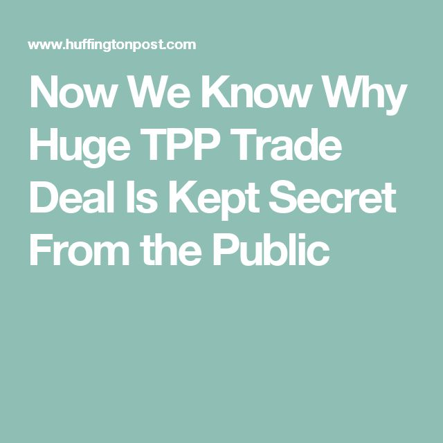 Now We Know Why Huge TPP Trade Deal Is Kept Secret From the Public