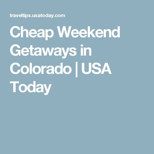 Cheap Weekend Getaways in Colorado | USA Today
