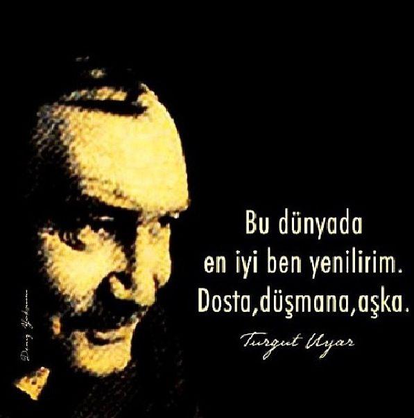 Bu dünyada en iyi ben yenilirim. Dosta, düşmana, aşka…   - Turgut Uyar