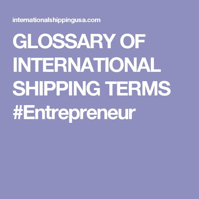 GLOSSARY OF INTERNATIONAL SHIPPING TERMS #Entrepreneur