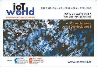 IoT World - WHERE CONNECTED THINGS MEET BUSINESS - 22 & 23 mars  2017 - Paris,  Porte de Versailles