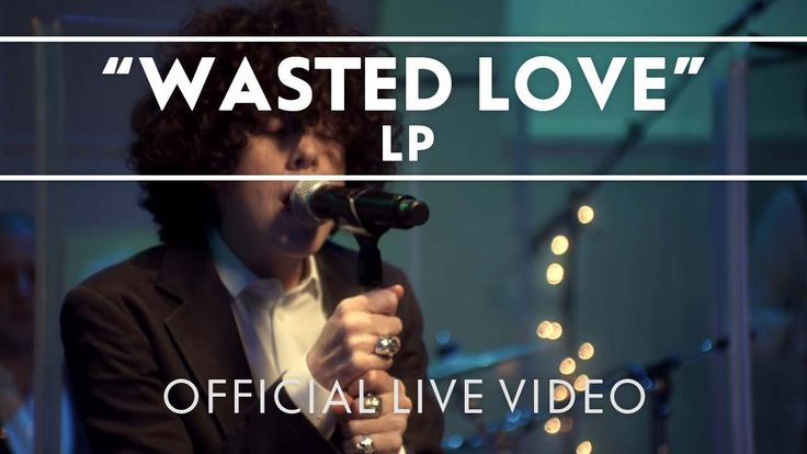LP - Wasted Love [Live] - YouTube