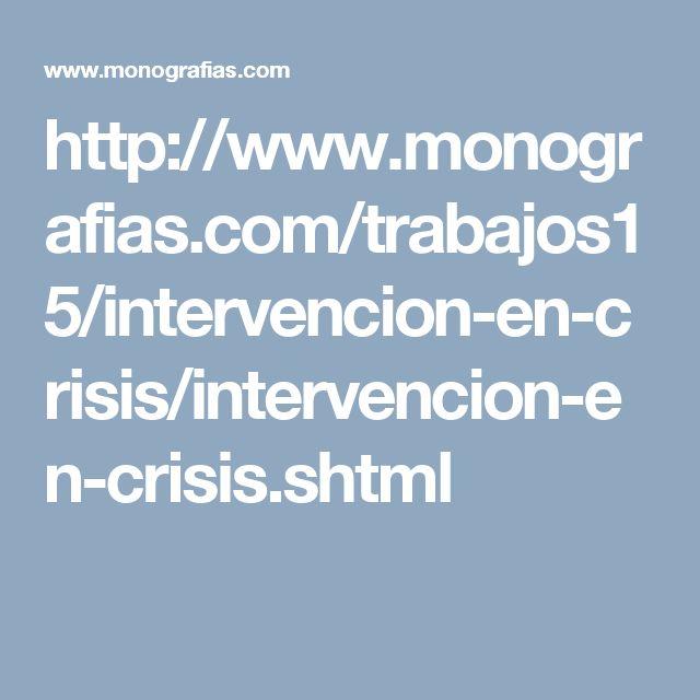 http://www.monografias.com/trabajos15/intervencion-en-crisis/intervencion-en-crisis.shtml