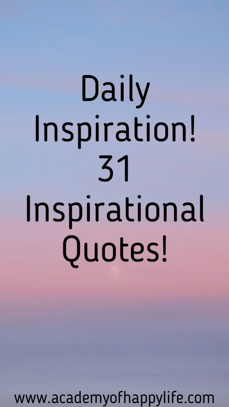 Great inspirational and motivational quotes! Amazing collection of inspirational quotes! Receive your daily inspiration for the whole month. 31 best inspirational quotes for you! Let yourself receive daily inspiration every day!