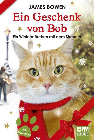 Ein Geschenk von Bob | James Bowen | Taschenbuch Das perfekte Geschenk für alle Katzenfreunde, Fans von Bob und Leser von rührenden Tiergeschichten.