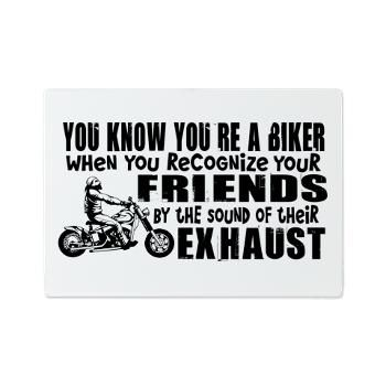 You know you're a biker when you recognize your friends by the sound of their exhaust.