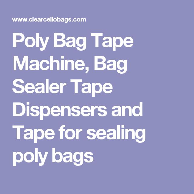 Poly Bag Tape Machine, Bag Sealer Tape Dispensers and Tape for sealing poly bags