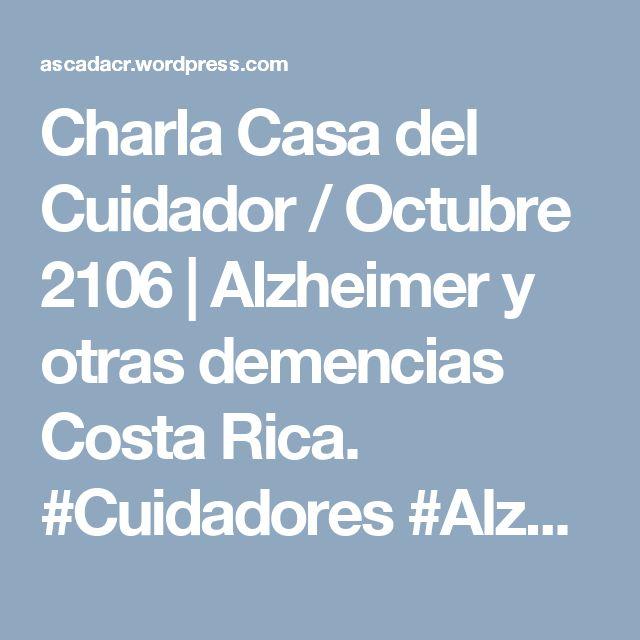 Charla Casa del Cuidador / Octubre 2106   Alzheimer y otras demencias Costa Rica. #Cuidadores #Alzheimer #CostaRica #PuraVida