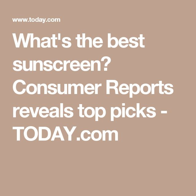 What's the best sunscreen? Consumer Reports reveals top picks - TODAY.com