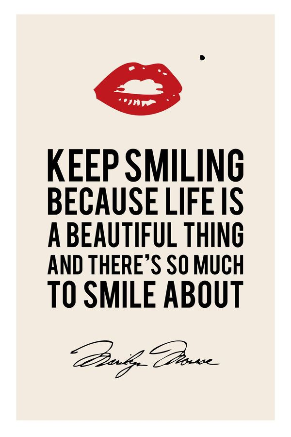 """Keep smiling because life is a beautiful thing and there's so much to smile about."" - Marilyn Monroe"