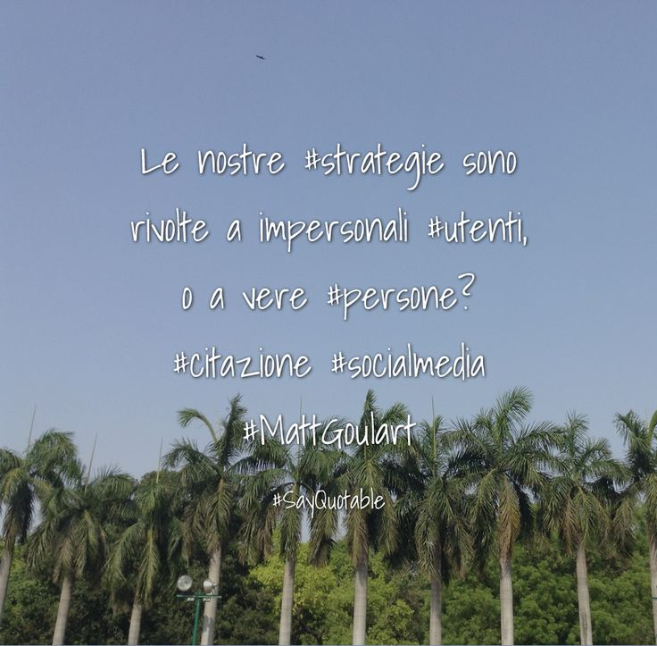 Quotes about Le nostre #strategie sono rivolte a impersonali #utenti, o a vere #persone?  #citazione #socialmedia #MattGoulart with images background, share as cover photos, profile pictures on WhatsApp, Facebook and Instagram or HD wallpaper - Best quotes